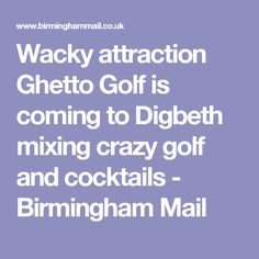 Wacky attraction Ghetto Golf is coming to Digbeth mixing crazy golf and cocktails - Birmingham Mail