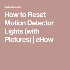How to Reset Motion Detector Lights (with Pictures) | eHow