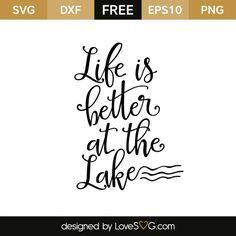 Life is better at the lake Free SVG, EPS, DXF and PNG files. Beautiful for baby. Use with Silhouette, Cricut Explore and more. Create your own DIY projects. Cricut Air, Cricut Vinyl, Cricut Craft, Cricut Fonts, Svg Files For Cricut, Silhouette Cameo Projects, Silhouette Design, Silhouette Vinyl, Shilouette Cameo