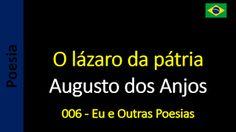Poesia - Sanderlei Silveira: Augusto dos Anjos - 006 - O lázaro da pátria