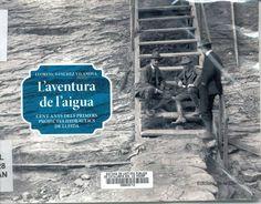L' aventura de l'aigua. Cent anys dels primers projectes hidràulics de Lleida.   Llorenç Sánchez Vilanova. Edicions de la Clamor, 2012.  CL 628 SAN