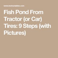 Fish Pond From Tractor (or Car) Tires: 9 Steps (with Pictures)