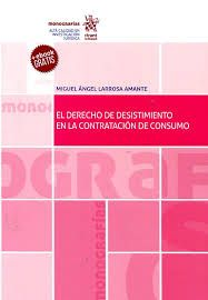 El derecho de desistimiento en la contratación de consumo / Miguel Ángel Larrosa Amante