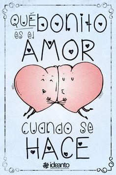 Qué bonito es el amor, cuando se hace.