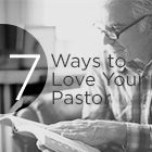 Seven Ways to Love Your Pastor | True Woman  Such wise words!