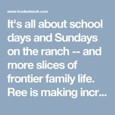 It's all about school days and Sundays on the ranch -- and more slices of frontier family life. Ree is making incredible Malted Milk Chocolate Chip Cookies for a field trip to a local museum and wildlife reserve with her home-schooled kids. Then it's the day of rest and that means church, shopping and comfort classics: Perfect Pot Roast, Blackberry Cobbler and a family nap.