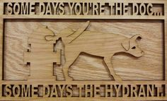 Some Days Your The Dog by BBLaserDesign on Etsy