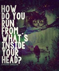 How do you run from what's inside your head?