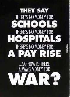 They say there's no money for schools, there's no money for hospitals, there's no money for a pay raise. So how is there ALWAYS money for war? Crime is created in a cauldron of poverty, fed by hunger. We can end world hunger, or we can create bombs. Image Citation, World Hunger, Statements, Decir No, Life Quotes, Epic Quotes, Wisdom, Peace, Lyrics