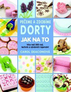 Martinus.sk > Knihy: Pečeme a zdobíme dorty - Jak na to (Carol Deacon)