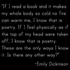 """Is there any other way?"" to tell if it's poetry... Emily Dickinson"