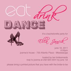 bachelorette party invite  More like DRINK then DANCE then EAT for the 4th meal!