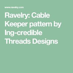 Ravelry: Cable Keeper pattern by Ing-credible Threads Designs