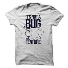 its not a Bug It's a feature T-Shirts, Hoodies, Sweatshirts, Tee Shirts (21$ ==> Shopping Now!)