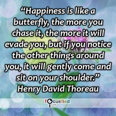 """""""Happiness is like a butterfly, the more you chase it, the more it will evade you, but if you notice the other things around you, it will gently come and sit on your shoulder."""" #quote #inspire #motivate #inspiration #motivation #lifequotes #happiness #relax #itwillcome #happy #quotes #youareincontrol #sotrue #wisdom #focusfied #perspective"""