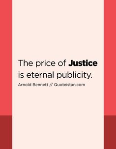 The price of Justice is eternal publicity. Arnold Bennett, Justice Quotes, Qoutes, Life Quotes, Toxic People, Unconditional Love, Quote Of The Day, Inspirational Quotes, Motivation