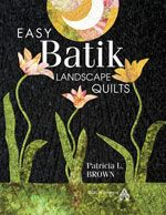 "(From AQS) ""Easy Batik Landscape Quilts"" book by Patricia L. Brown"