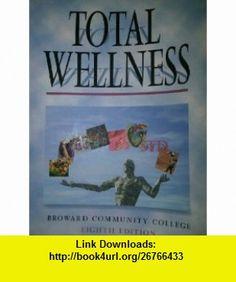 Total Wellness (Broward Community College) (9780077292461) Michael L. Teague, Sara L.C. Mackenzie, David M. Rosenthal, Thomas D. Fahey, Paul M. Insel, Walton T. Roth , ISBN-10: 0077292464  , ISBN-13: 978-0077292461 ,  , tutorials , pdf , ebook , torrent , downloads , rapidshare , filesonic , hotfile , megaupload , fileserve