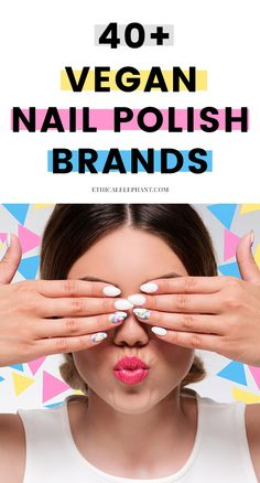 Over 40 cruelty-free and vegan nail polish brands. Not tested on animals or contain any animal derived ingredients!
