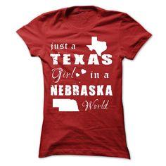 TEXAS GIRL IN NEBRASKA. Check this shirt now: http://www.sunfrogshirts.com/States/TEXAS-GIRL-IN-NEBRASKA-ladies.html?53507