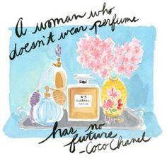 """""""A woman who doesn't wear perfume has no future."""" -Coco Chanel"""
