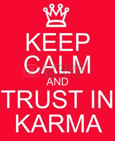 Keep Calm and Trust in Karma red sign making a great concept photo