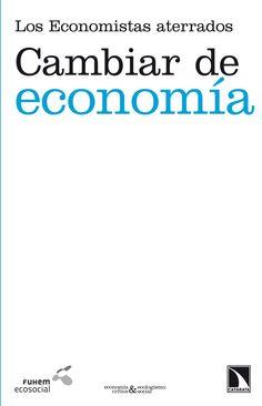 Cambiar de economía / Los Economistas aterrados ; traducción de Francisco Javier Gutiérrez Hurtado y Luis Fernando Lobejón HerreroN (2012). ECMA 3778