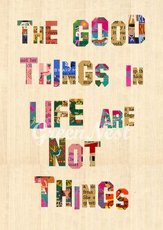 """""""The good things in life are not things."""" Made by Green Nest."""