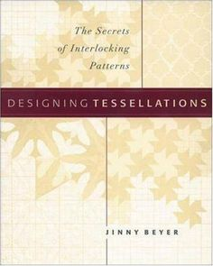 Designing Tessellations: The Secrets of Interlocking Patterns (QuiltDigest Press):Amazon:Kindle Store