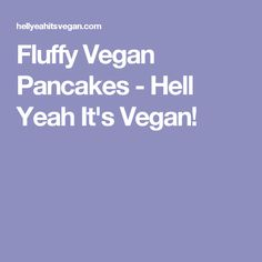 Fluffy Vegan Pancakes - Hell Yeah It's Vegan!