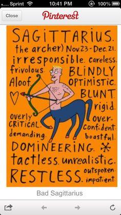 Bad saggitarius....and oh so true!