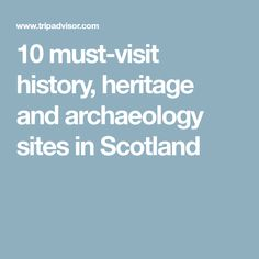 10 must-visit history, heritage and archaeology sites in Scotland