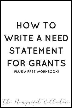 Learn how to write a strong need statement, how to assess the need, practice writing a need statement, and don& forget the workbook!