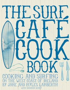 The Paperback of the Surf Cafe Cookbook: Living the Dream: Cooking and Surfing on the West Coast of Ireland by Myles Lamberth, Jane Lamberth Surf Cafe, West Coast Of Ireland, Cookbook Design, Community Cookbook, Best Cookbooks, Free People Blog, In Season Produce, Books To Read, Inspiration