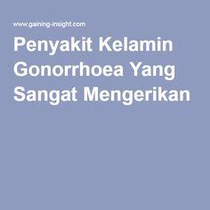 Penyakit Kelamin Gonorrhoea Yang Sangat Mengerikan