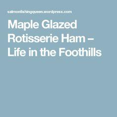 Maple Glazed Rotisserie Ham – Life in the Foothills