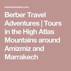 Berber Travel Adventures | Tours in the High Atlas Mountains around Amizmiz and Marrakech
