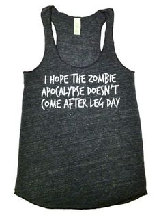 Zombie Leg Day Workout Tank, somethings cant be helped, for others there's http://www.thesunglassfix.com