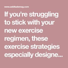 If you're struggling to stick with your new exercise regimen, these exercise strategies especially designed for adults with ADHD will help.