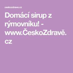 Domácí sirup z rýmovníku! - www.ČeskoZdravě.cz Syrup