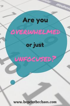 Often times we feel overwhelmed by the various tasks in our lives. But are we truly overwhelmed with too much to do, or simply unfocused and unable to decide what takes priority?