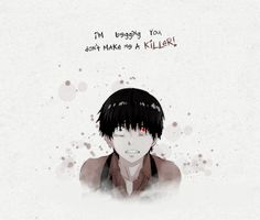 I'm begging you, don't make me a killer! :: Kaneki Ken // TG