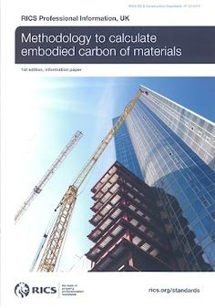 Methodology to calculate embodied carbon. This information paper has been developed by the RICS embodied carbon working group. It is the first step in a journey towards measuring all the carbon emitted through the construction, occupation and end of the life of a building. The methodology has been written specifically for quantity surveyors, but may also have relevance to building surveyors, building control surveyors and project managers.  Price: £30.00