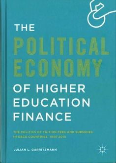 The Political Economy of Higher Education Finance: The Politics of Tuition Fees and Subsidies in Oecd Countries, ...
