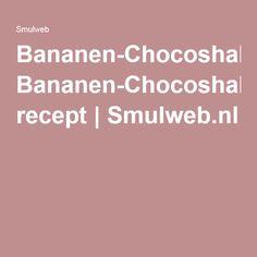 Bananen-Chocoshake recept   Smulweb.nl