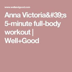 Anna Victoria's 5-minute full-body workout | Well+Good