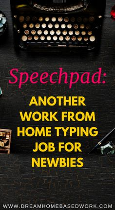 Speechpad: A Legitimate Home-Based Typing Job for Newbies