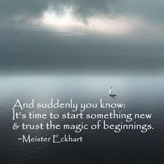 ...trust the magic of beginnings