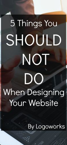 Website Creation: Designing It So Potential Clients Don't Hate It - Logoworks Blog