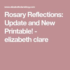 Rosary Reflections: Update and New Printable! - elizabeth clare